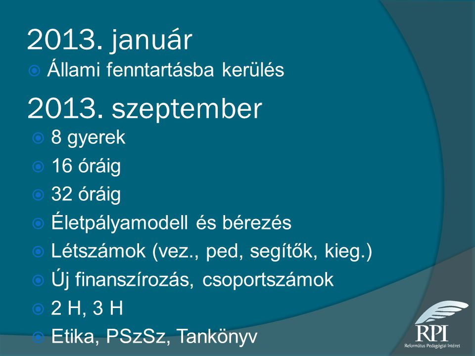 2013. január  Állami fenntartásba kerülés 2013. szeptember  8 gyerek  16 óráig  32 óráig  Életpályamodell és bérezés  Létszámok (vez., ped, segí