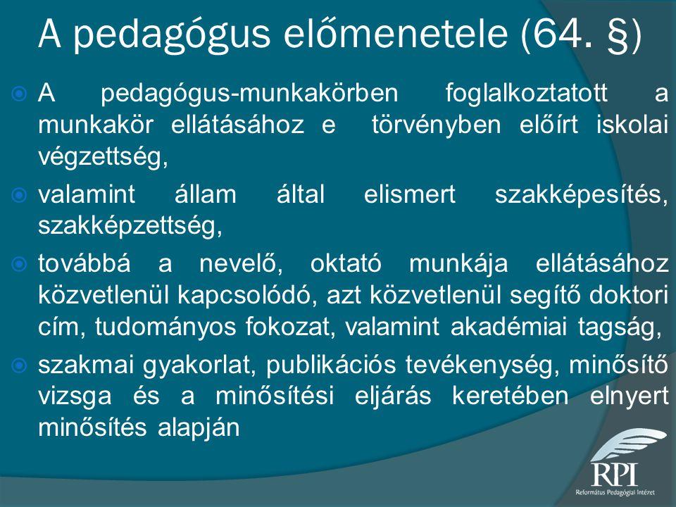 A pedagógus előmenetele (64. §)  A pedagógus-munkakörben foglalkoztatott a munkakör ellátásához e törvényben előírt iskolai végzettség,  valamint ál