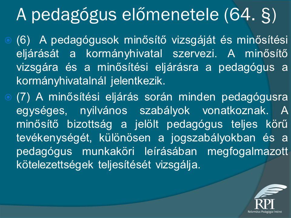 A pedagógus előmenetele (64. §)  (6) A pedagógusok minősítő vizsgáját és minősítési eljárását a kormányhivatal szervezi. A minősítő vizsgára és a min