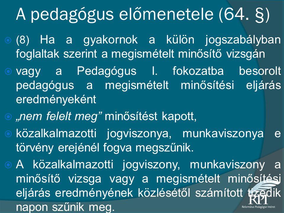 A pedagógus előmenetele (64. §)  (8) Ha a gyakornok a külön jogszabályban foglaltak szerint a megismételt minősítő vizsgán  vagy a Pedagógus I. foko