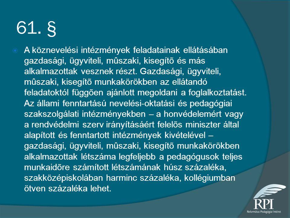 61. §  A köznevelési intézmények feladatainak ellátásában gazdasági, ügyviteli, mûszaki, kisegítõ és más alkalmazottak vesznek részt. Gazdasági, ügyv