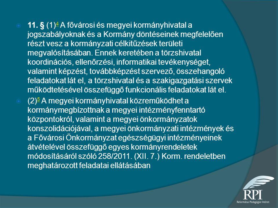  11. § (1) 4 A fővárosi és megyei kormányhivatal a jogszabályoknak és a Kormány döntéseinek megfelelően részt vesz a kormányzati célkitűzések terület