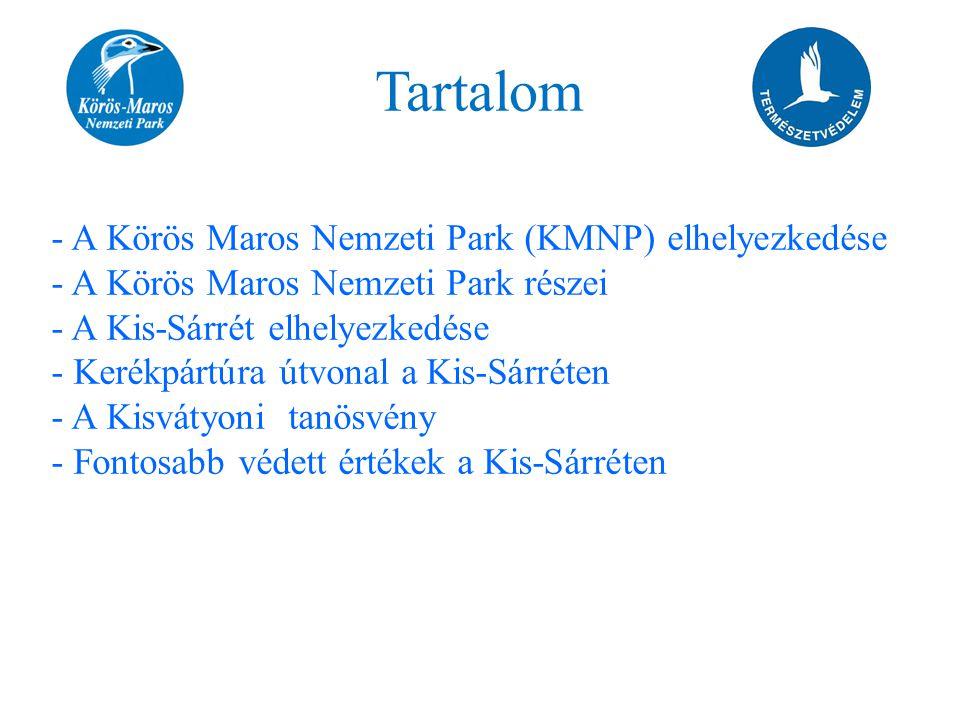 Tartalom - A Körös Maros Nemzeti Park (KMNP) elhelyezkedése - A Körös Maros Nemzeti Park részei - A Kis-Sárrét elhelyezkedése - Kerékpártúra útvonal a