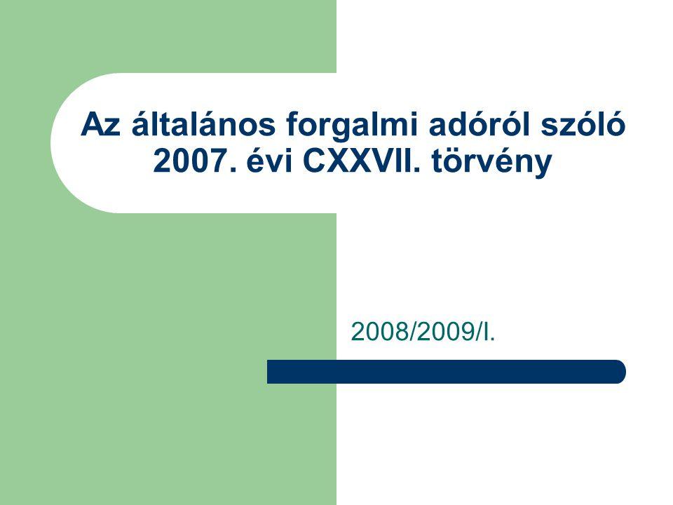 Az általános forgalmi adóról szóló 2007. évi CXXVII. törvény 2008/2009/I.
