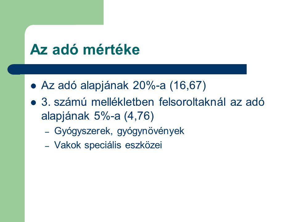 Az adó mértéke  Az adó alapjának 20%-a (16,67)  3. számú mellékletben felsoroltaknál az adó alapjának 5%-a (4,76) – Gyógyszerek, gyógynövények – Vak