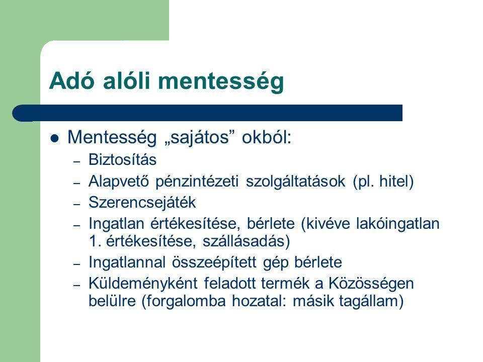 """Adó alóli mentesség  Mentesség """"sajátos"""" okból: – Biztosítás – Alapvető pénzintézeti szolgáltatások (pl. hitel) – Szerencsejáték – Ingatlan értékesít"""