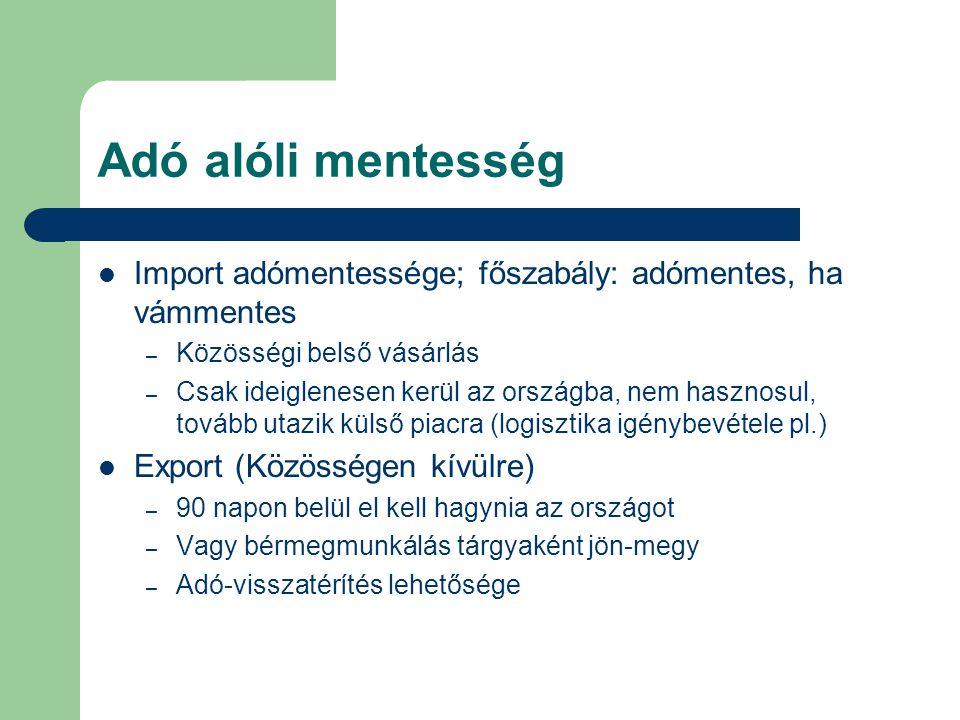 Adó alóli mentesség  Import adómentessége; főszabály: adómentes, ha vámmentes – Közösségi belső vásárlás – Csak ideiglenesen kerül az országba, nem h
