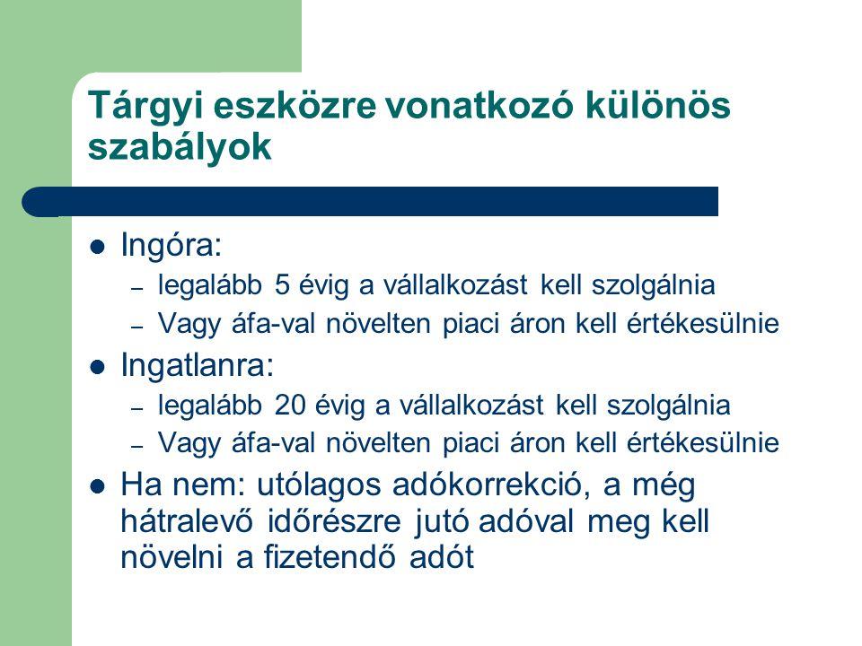 Tárgyi eszközre vonatkozó különös szabályok  Ingóra: – legalább 5 évig a vállalkozást kell szolgálnia – Vagy áfa-val növelten piaci áron kell értékes