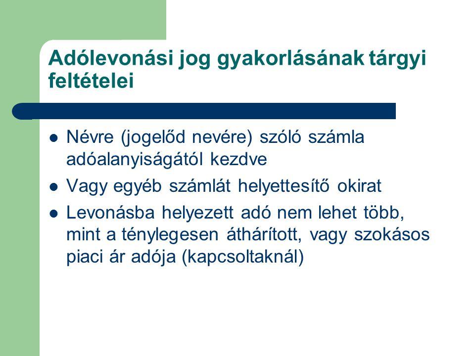 Adólevonási jog gyakorlásának tárgyi feltételei  Névre (jogelőd nevére) szóló számla adóalanyiságától kezdve  Vagy egyéb számlát helyettesítő okirat