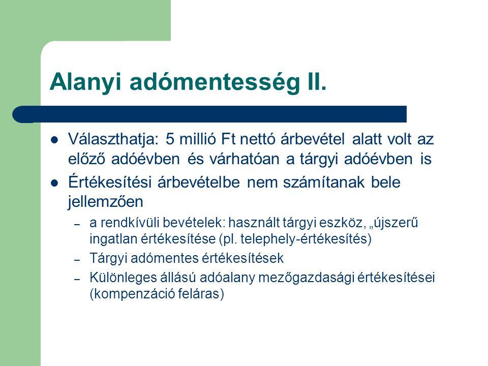 Alanyi adómentesség II.  Választhatja: 5 millió Ft nettó árbevétel alatt volt az előző adóévben és várhatóan a tárgyi adóévben is  Értékesítési árbe