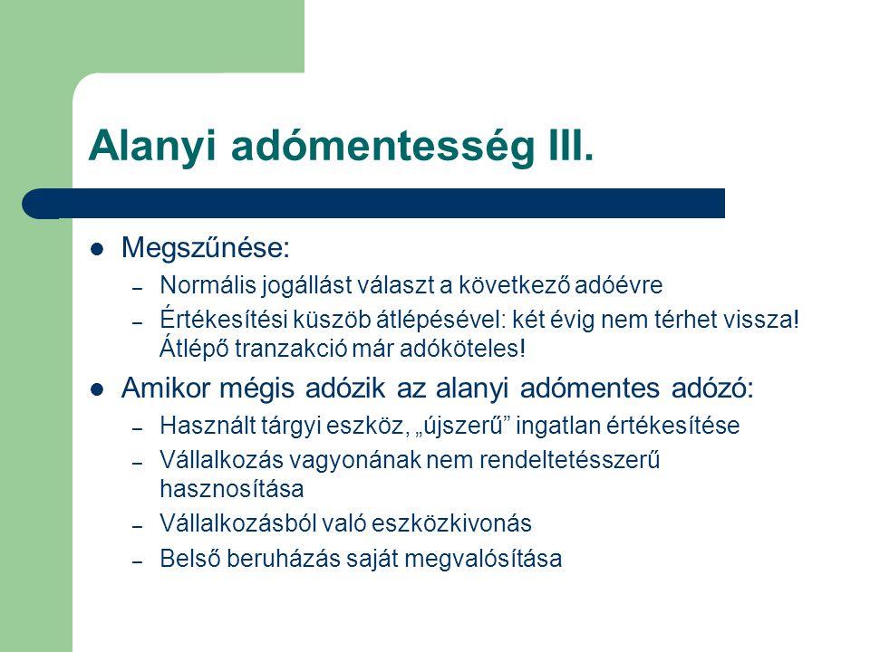 Alanyi adómentesség III.  Megszűnése: – Normális jogállást választ a következő adóévre – Értékesítési küszöb átlépésével: két évig nem térhet vissza!