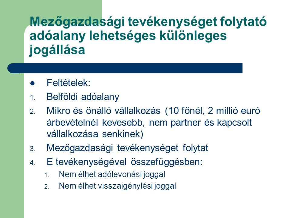 Mezőgazdasági tevékenységet folytató adóalany lehetséges különleges jogállása  Feltételek: 1. Belföldi adóalany 2. Mikro és önálló vállalkozás (10 fő