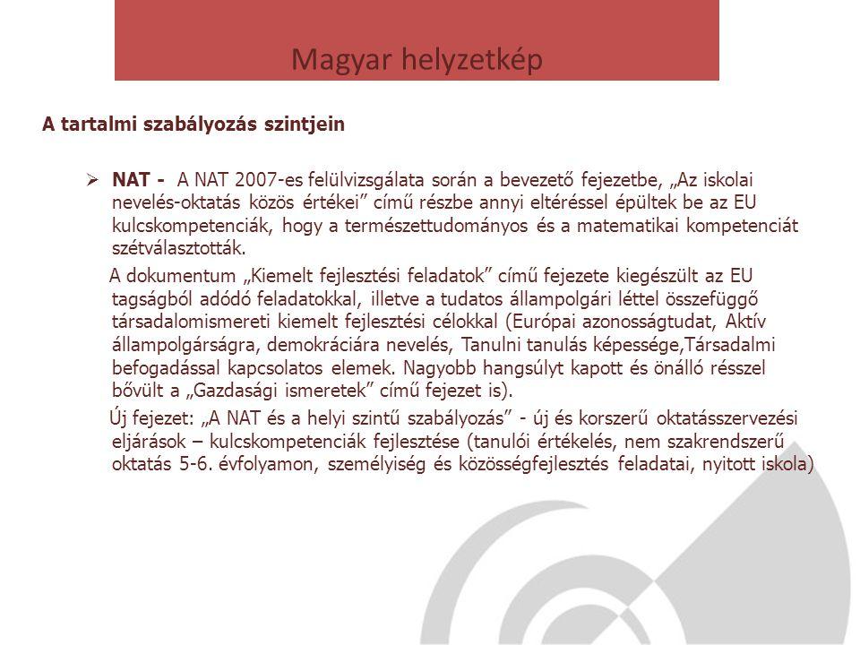 """Magyar helyzetkép A tartalmi szabályozás szintjein  NAT - A NAT 2007-es felülvizsgálata során a bevezető fejezetbe, """"Az iskolai nevelés-oktatás közös"""