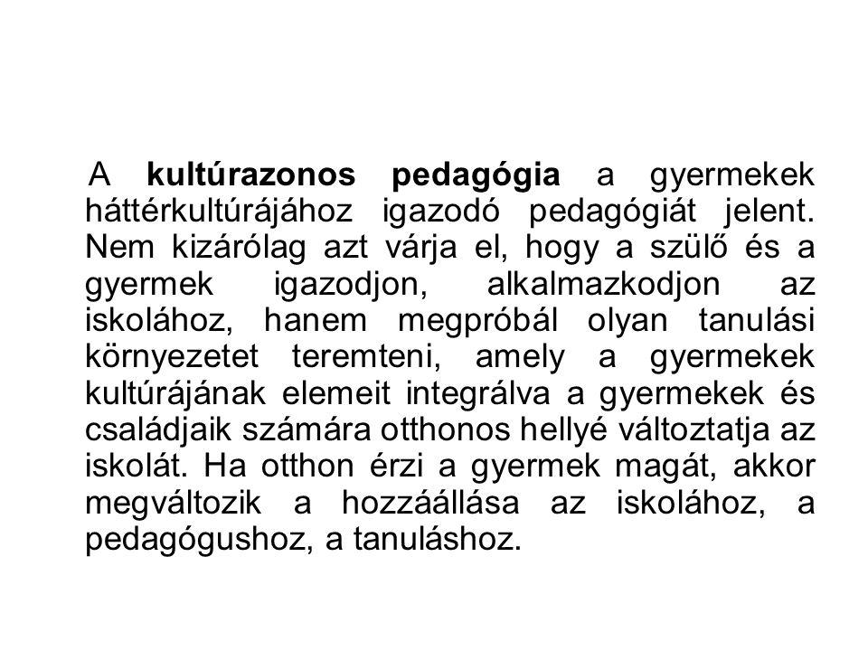 A kultúrazonos pedagógia a gyermekek háttérkultúrájához igazodó pedagógiát jelent. Nem kizárólag azt várja el, hogy a szülő és a gyermek igazodjon, al