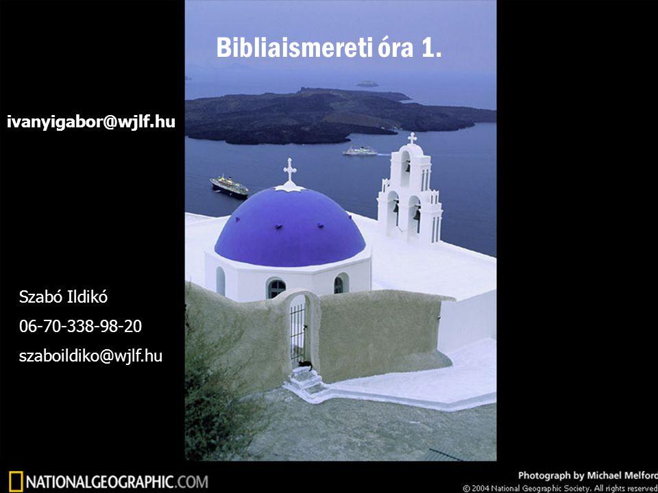 ivanyigabor@wjlf.hu Szabó Ildikó 06-70-338-98-20 szaboildiko@wjlf.hu Bibliaismereti óra 1.