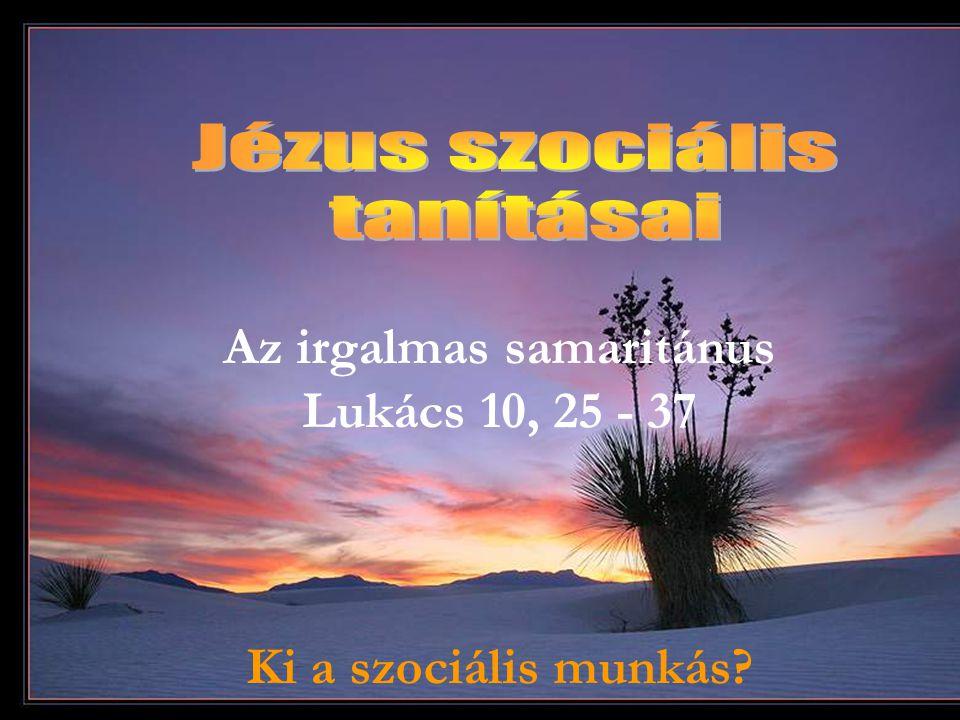 Az irgalmas samaritánus Lukács 10, 25 - 37 Ki a szociális munkás