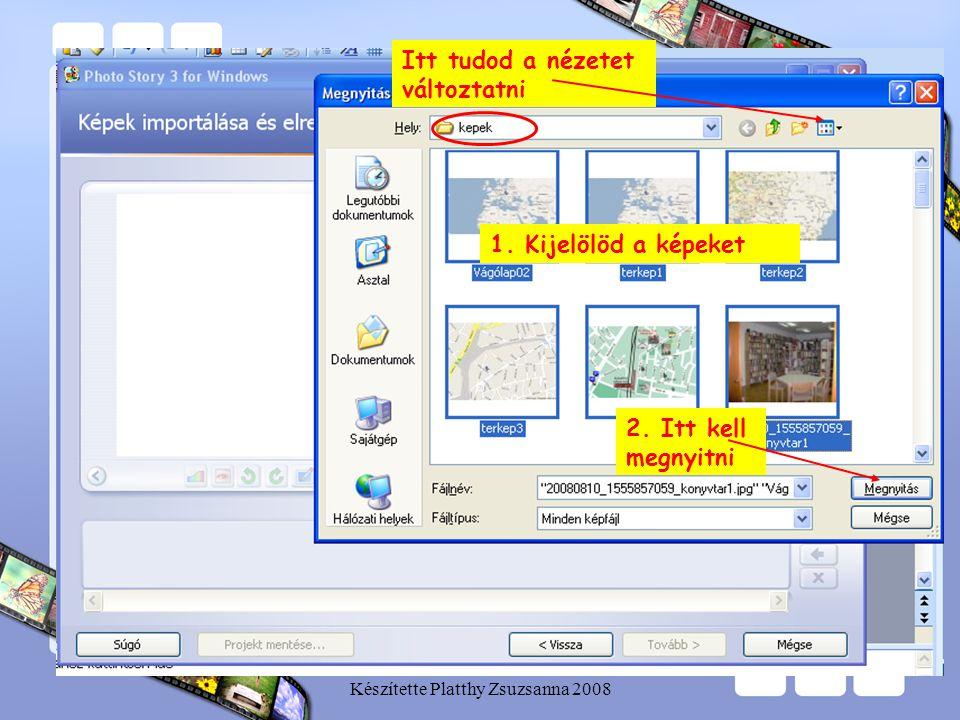 Készítette Platthy Zsuzsanna 2008 Itt tudod a nézetet változtatni 2. Itt kell megnyitni 1. Kijelölöd a képeket