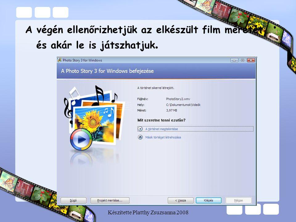 Készítette Platthy Zsuzsanna 2008 A végén ellenőrizhetjük az elkészült film méretét és akár le is játszhatjuk.