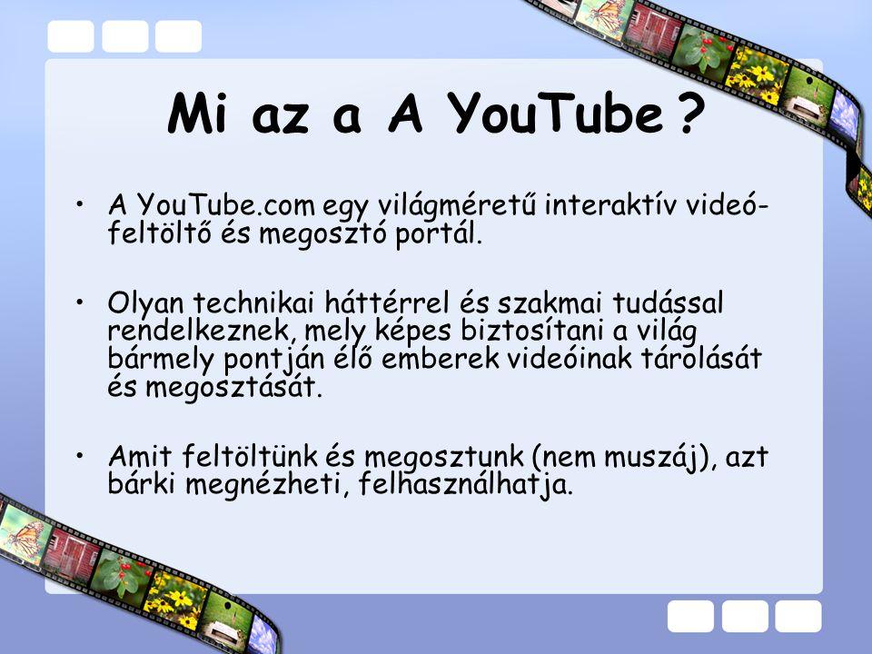Mi az a A YouTube ? •A YouTube.com egy világméretű interaktív videó- feltöltő és megosztó portál. •Olyan technikai háttérrel és szakmai tudással rende