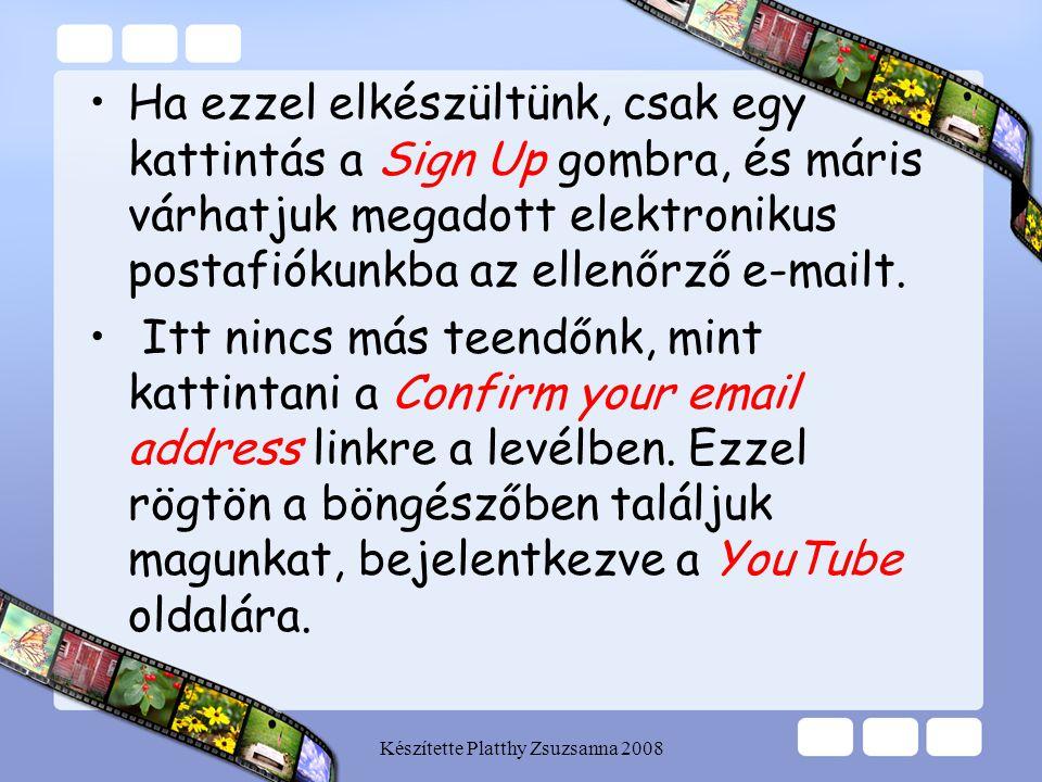 Készítette Platthy Zsuzsanna 2008 Második lépés •Elméletileg a YouTube alapesetben megjegyzi felhasználói adatainkat, és ezt eltárolva lehetővé teszi, hogy ne kelljen minden alkalommal újra és újra bejelentkeznünk a portálra, hanem az alaphelyzetben is már minket beléptetve jelenjen meg.