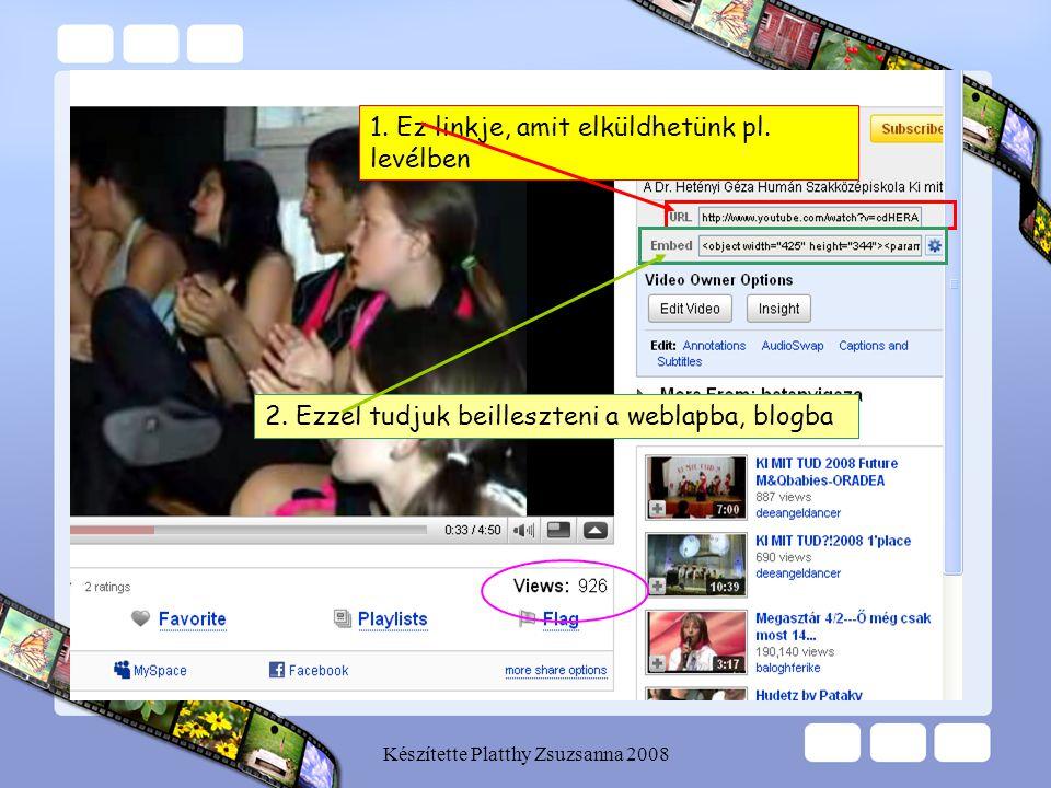 Készítette Platthy Zsuzsanna 2008 1. Ez linkje, amit elküldhetünk pl. levélben 2. Ezzel tudjuk beilleszteni a weblapba, blogba