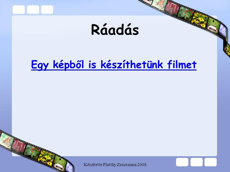 Készítette Platthy Zsuzsanna 2008 Ráadás Egy képből is készíthetünk filmet