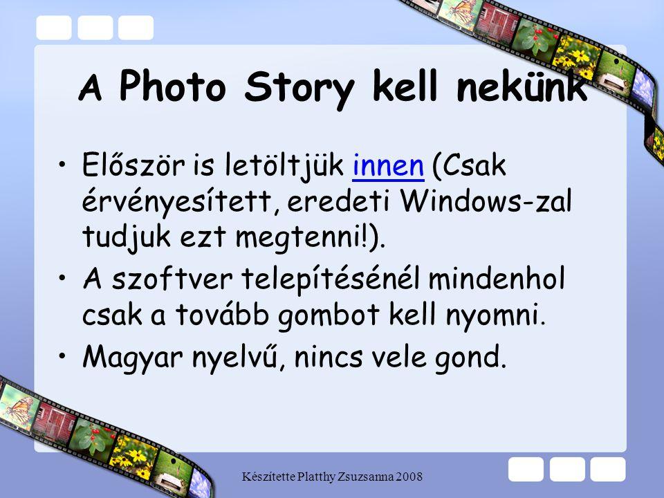 Készítette Platthy Zsuzsanna 2008 A Photo Story kell nekünk •Először is letöltjük innen (Csak érvényesített, eredeti Windows-zal tudjuk ezt megtenni!)