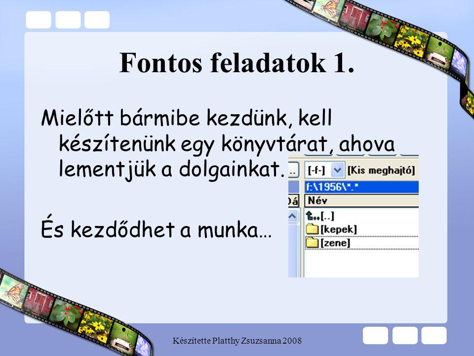 Készítette Platthy Zsuzsanna 2008 Fontos feladatok 1. Mielőtt bármibe kezdünk, kell készítenünk egy könyvtárat, ahova lementjük a dolgainkat. És kezdő