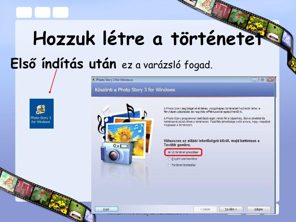 Készítette Platthy Zsuzsanna 2008 Hozzuk létre a történetet Első índítás után ez a varázsló fogad.