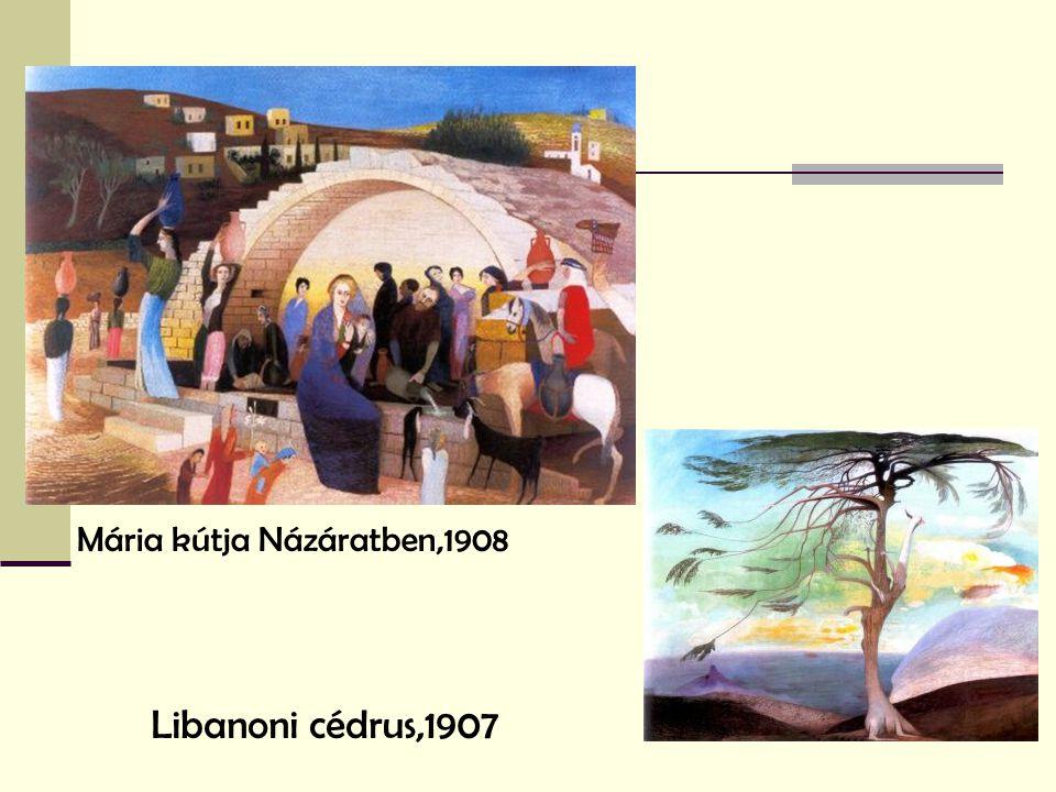 Libanoni cédrus,1907 Mária kútja Názáratben,1908