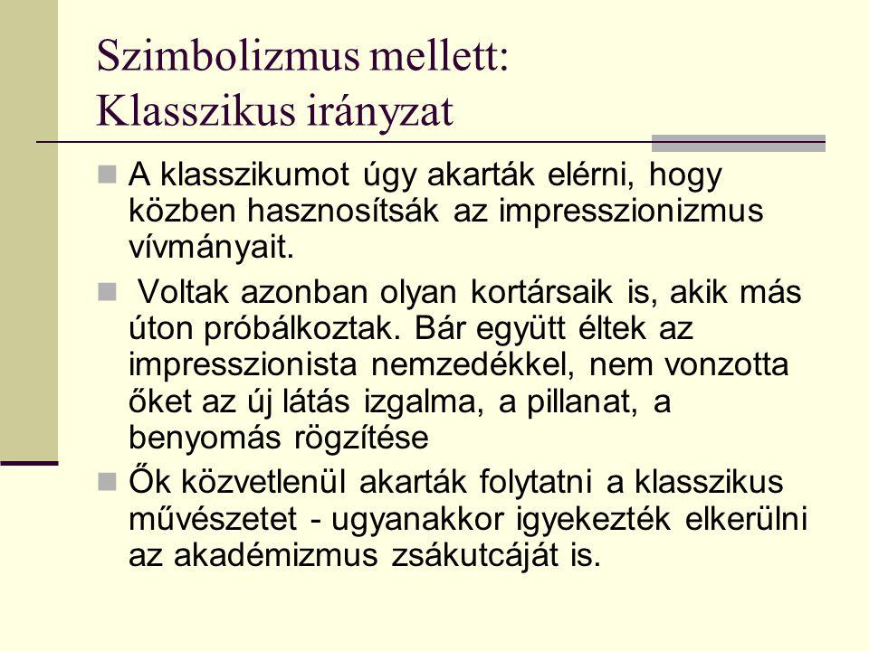 Szimbolizmus mellett: Klasszikus irányzat  A klasszikumot úgy akarták elérni, hogy közben hasznosítsák az impresszionizmus vívmányait.