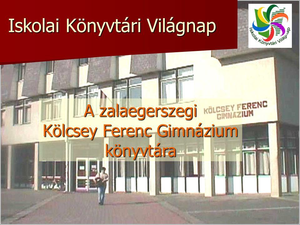 A zalaegerszegi Kölcsey Ferenc Gimnázium könyvtára Iskolai Könyvtári Világnap Iskolai Könyvtári Világnap