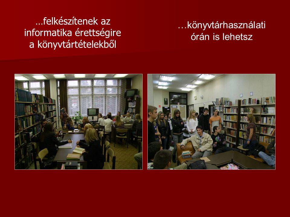 …felkészítenek az informatika érettségire a könyvtártételekből …könyvtárhasználati órán is lehetsz