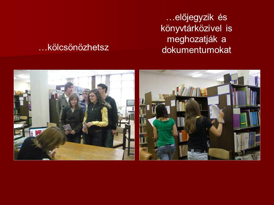 …kölcsönözhetsz …előjegyzik és könyvtárközivel is meghozatják a dokumentumokat