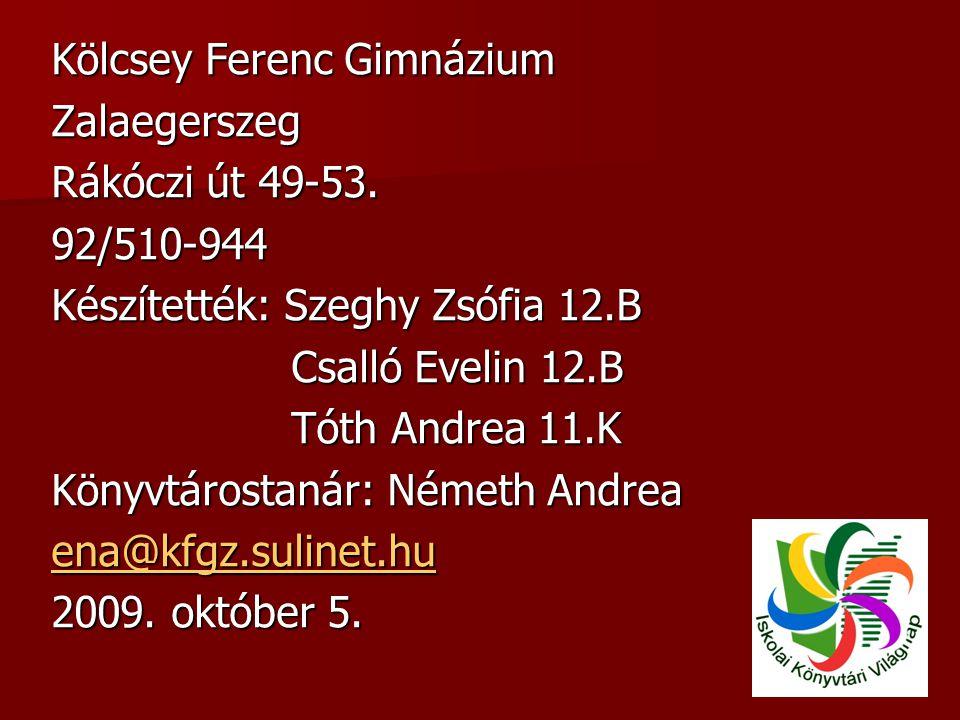 Kölcsey Ferenc Gimnázium Zalaegerszeg Rákóczi út 49-53. 92/510-944 Készítették: Szeghy Zsófia 12.B Csalló Evelin 12.B Csalló Evelin 12.B Tóth Andrea 1