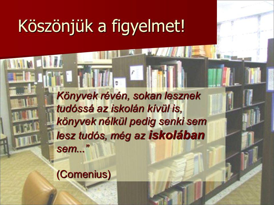 """Könyvek révén, sokan lesznek tudóssá az iskolán kívül is, könyvek nélkül pedig senki sem lesz tudós, még az iskolában sem..."""" (Comenius) (Comenius) Kö"""