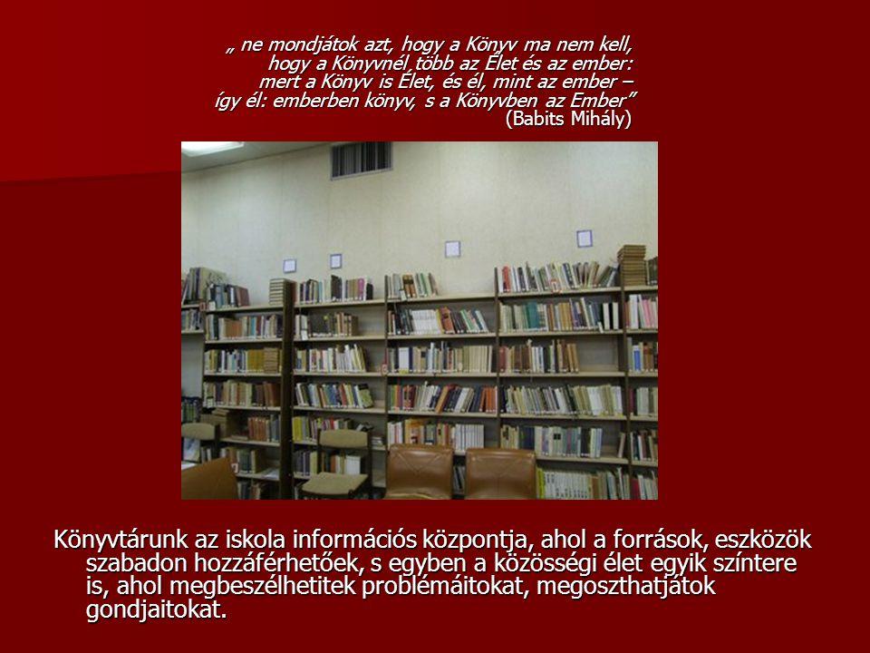 Könyvtárunk az iskola információs központja, ahol a források, eszközök szabadon hozzáférhetőek, s egyben a közösségi élet egyik színtere is, ahol megb