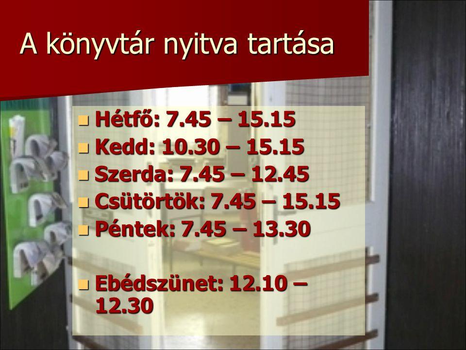 A könyvtár nyitva tartása  Hétfő: 7.45 – 15.15  Kedd: 10.30 – 15.15  Szerda: 7.45 – 12.45  Csütörtök: 7.45 – 15.15  Péntek: 7.45 – 13.30  Ebédsz