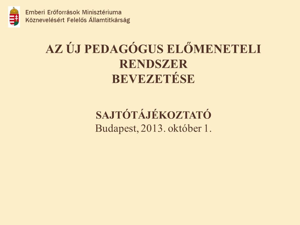 AZ ÚJ PEDAGÓGUS ELŐMENETELI RENDSZER BEVEZETÉSE SAJTÓTÁJÉKOZTATÓ Budapest, 2013.