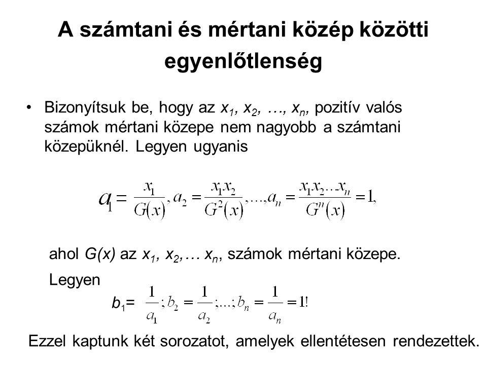 A számtani és mértani közép közötti egyenlőtlenség •Bizonyítsuk be, hogy az x 1, x 2, …, x n, pozitív valós számok mértani közepe nem nagyobb a számtani közepüknél.