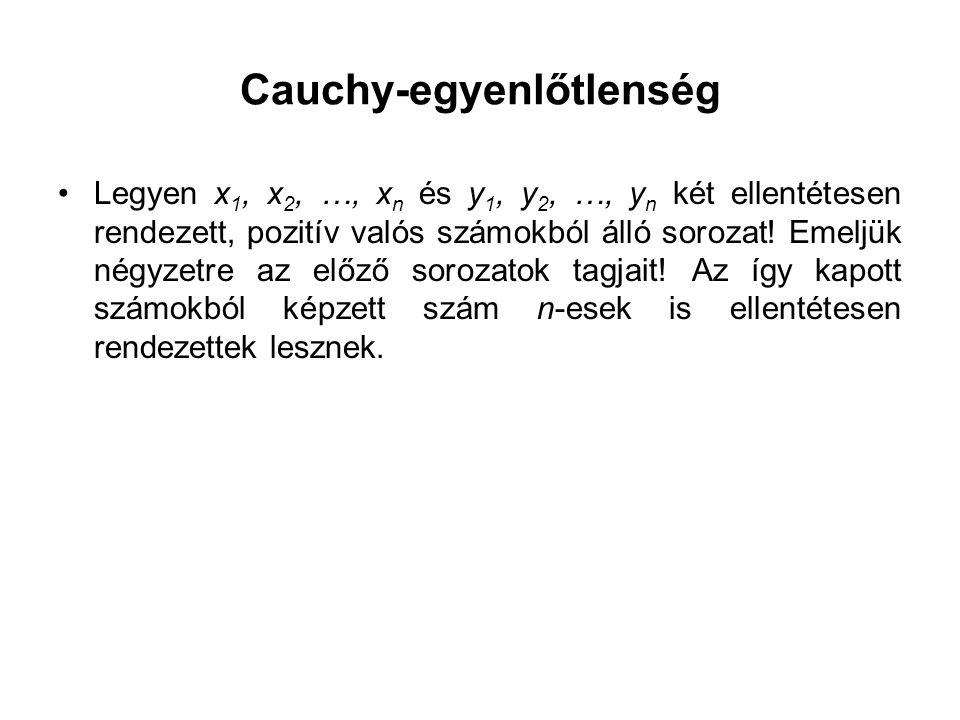 Cauchy-egyenlőtlenség •Legyen x 1, x 2, …, x n és y 1, y 2, …, y n két ellentétesen rendezett, pozitív valós számokból álló sorozat.