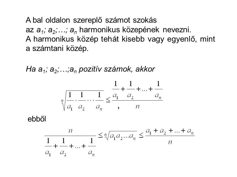 A bal oldalon szereplő számot szokás az a 1 ; a 2 ;…; a n harmonikus közepének nevezni.