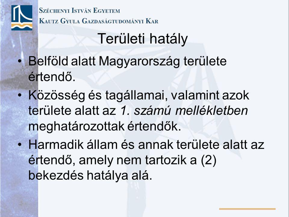 Területi hatály •Belföld alatt Magyarország területe értendő.
