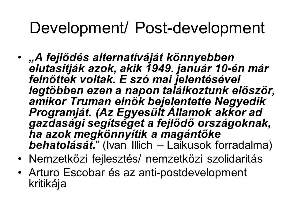 """Development/ Post-development •""""A fejlődés alternatíváját könnyebben elutasítják azok, akik 1949. január 10-én már felnőttek voltak. E szó mai jelenté"""