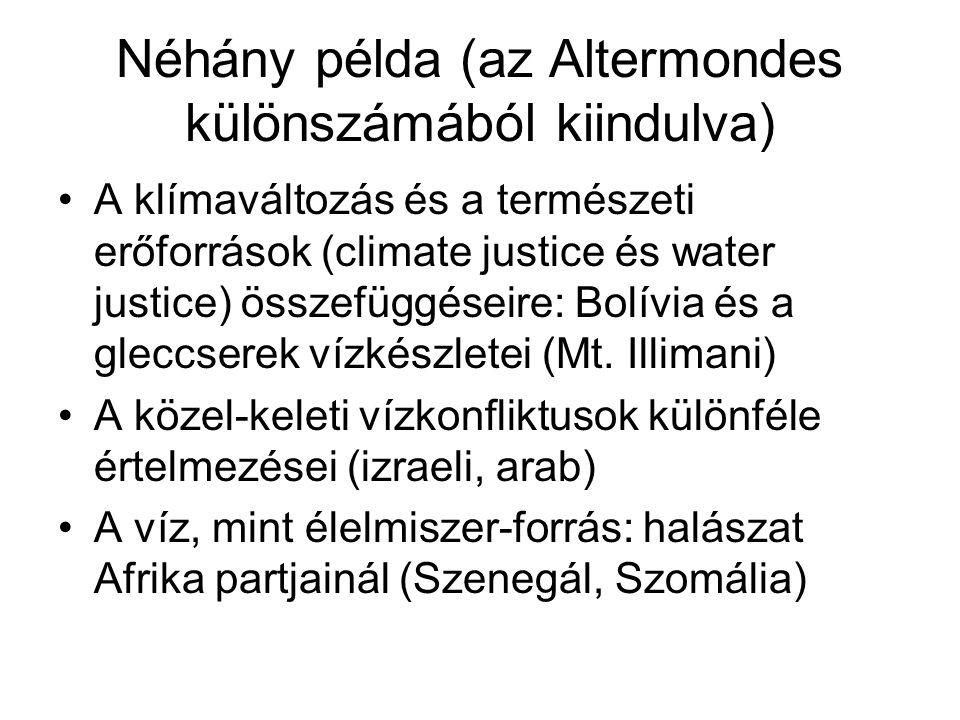 Néhány példa (az Altermondes különszámából kiindulva) •A klímaváltozás és a természeti erőforrások (climate justice és water justice) összefüggéseire: