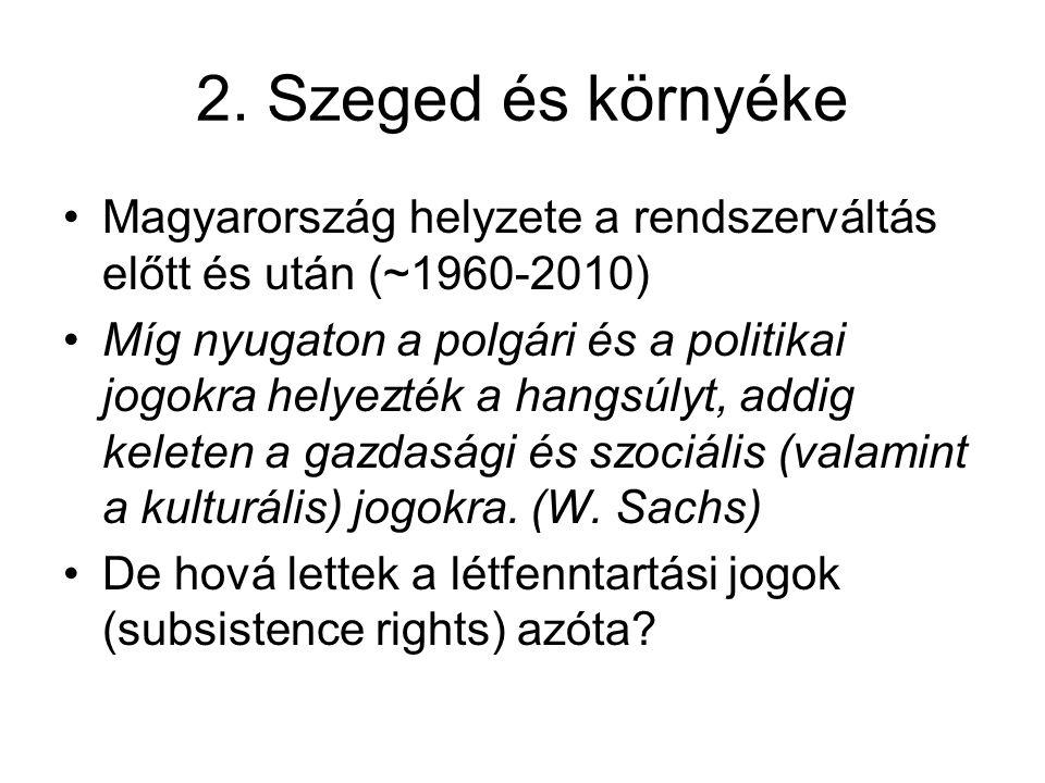2. Szeged és környéke •Magyarország helyzete a rendszerváltás előtt és után (~1960-2010) •Míg nyugaton a polgári és a politikai jogokra helyezték a ha