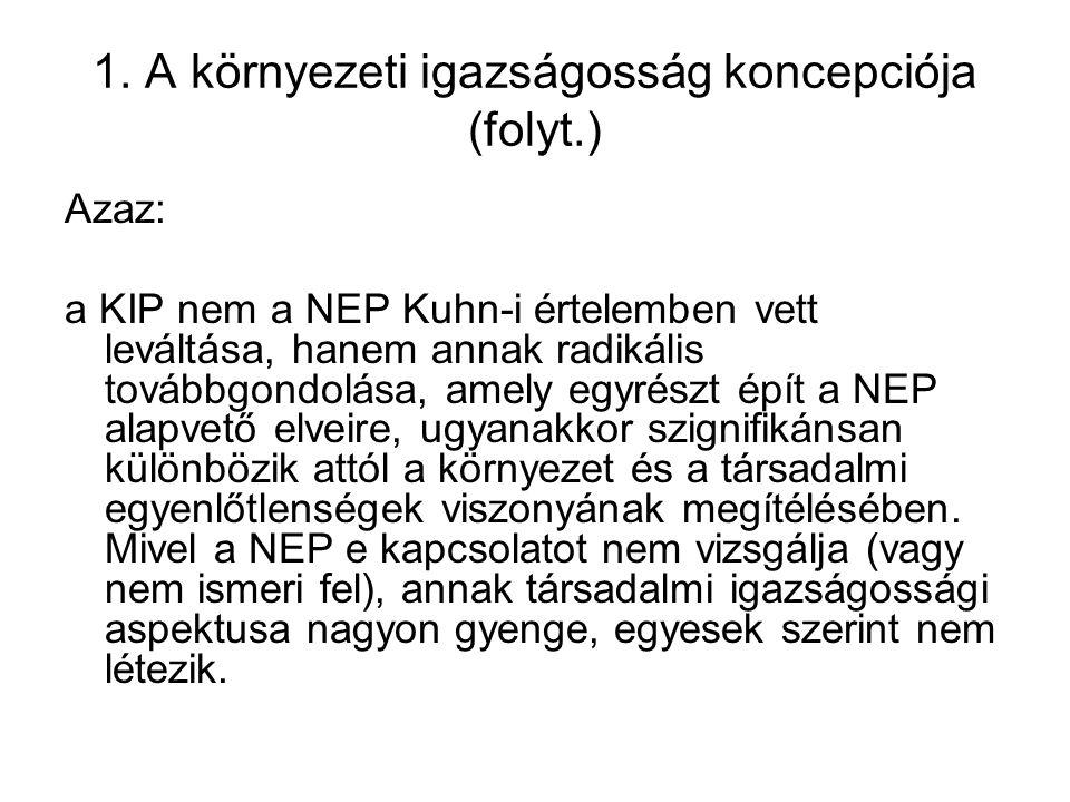 1. A környezeti igazságosság koncepciója (folyt.) Azaz: a KIP nem a NEP Kuhn-i értelemben vett leváltása, hanem annak radikális továbbgondolása, amely