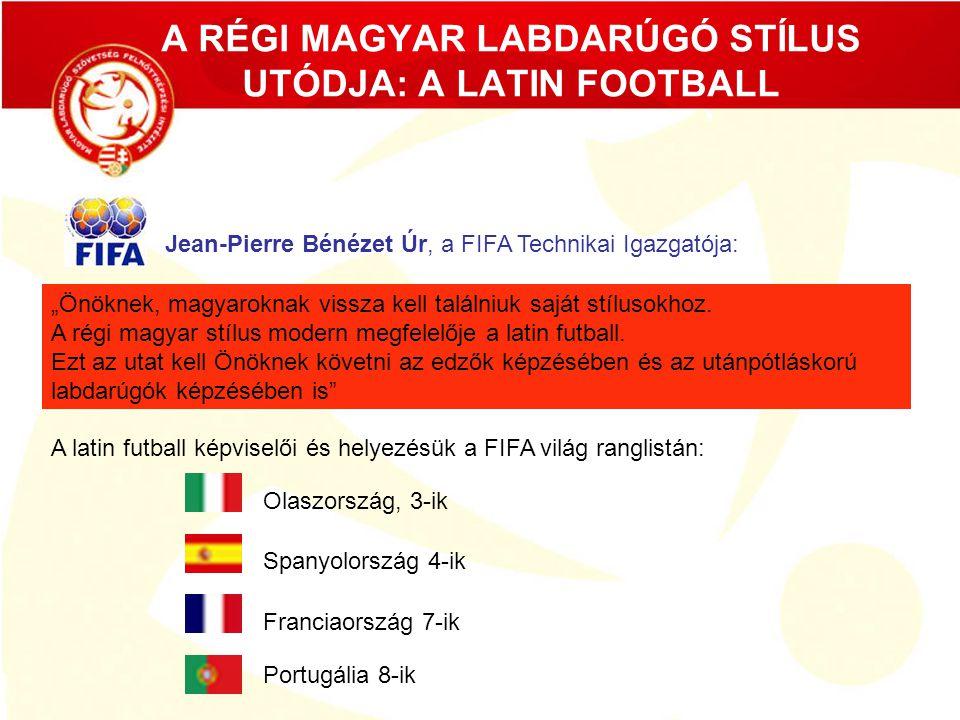 """A RÉGI MAGYAR LABDARÚGÓ STÍLUS UTÓDJA: A LATIN FOOTBALL Jean-Pierre Bénézet Úr, a FIFA Technikai Igazgatója: """"Önöknek, magyaroknak vissza kell találni"""