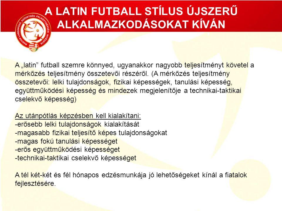 """A LATIN FUTBALL STÍLUS ÚJSZERŰ ALKALMAZKODÁSOKAT KÍVÁN A """"latin"""" futball szemre könnyed, ugyanakkor nagyobb teljesítményt követel a mérkőzés teljesítm"""