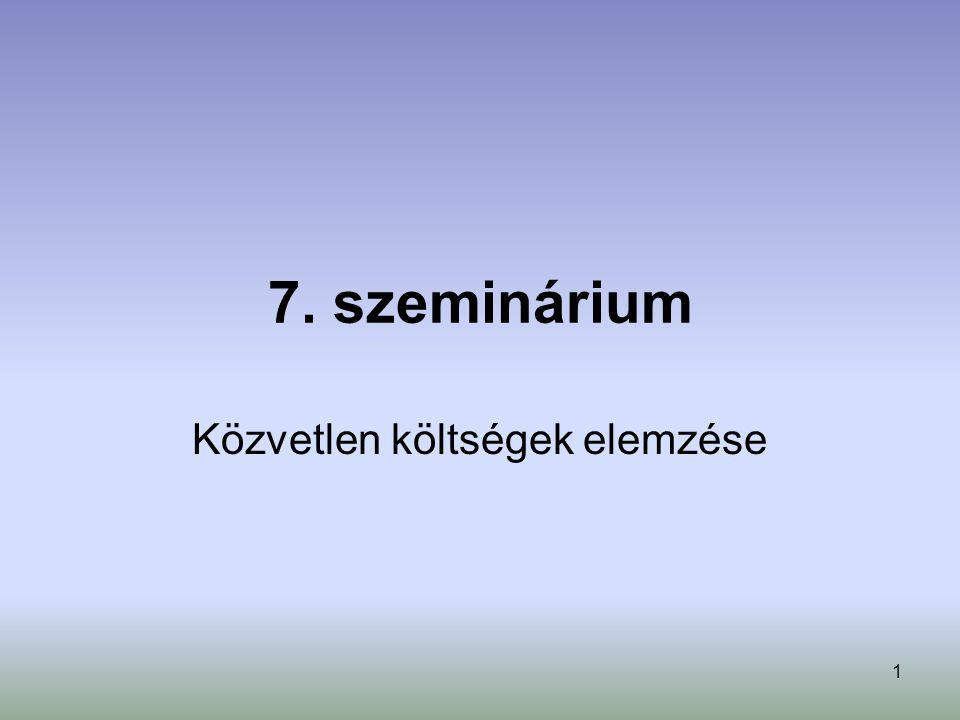 1 7. szeminárium Közvetlen költségek elemzése